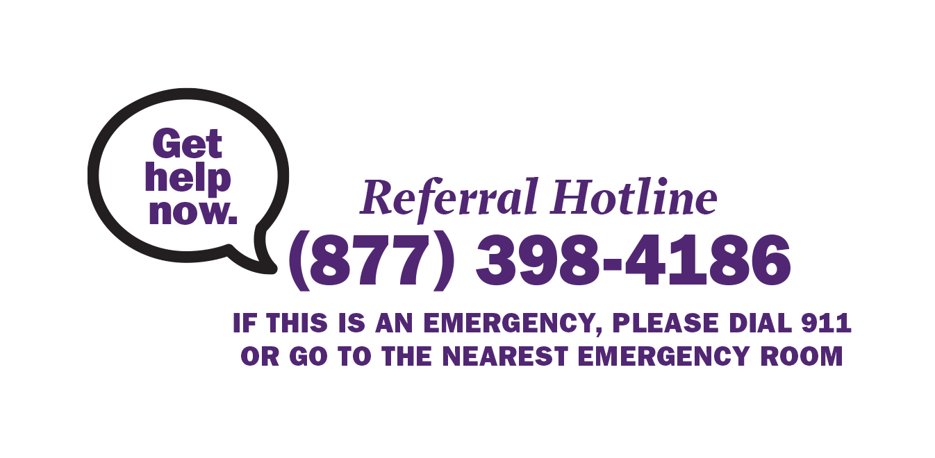 referral hotline: 877-398-4186. If this is an emergency please dial 911